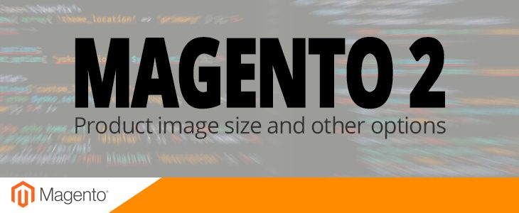 Magento 2 : Product image size and other options - NWDthemes com