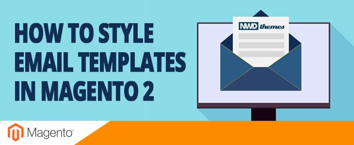 How to Style Email Templates in Magento 2 - NWDthemes com