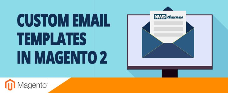 How to Manage Custom Email Templates in Magento 2 - NWDthemes com